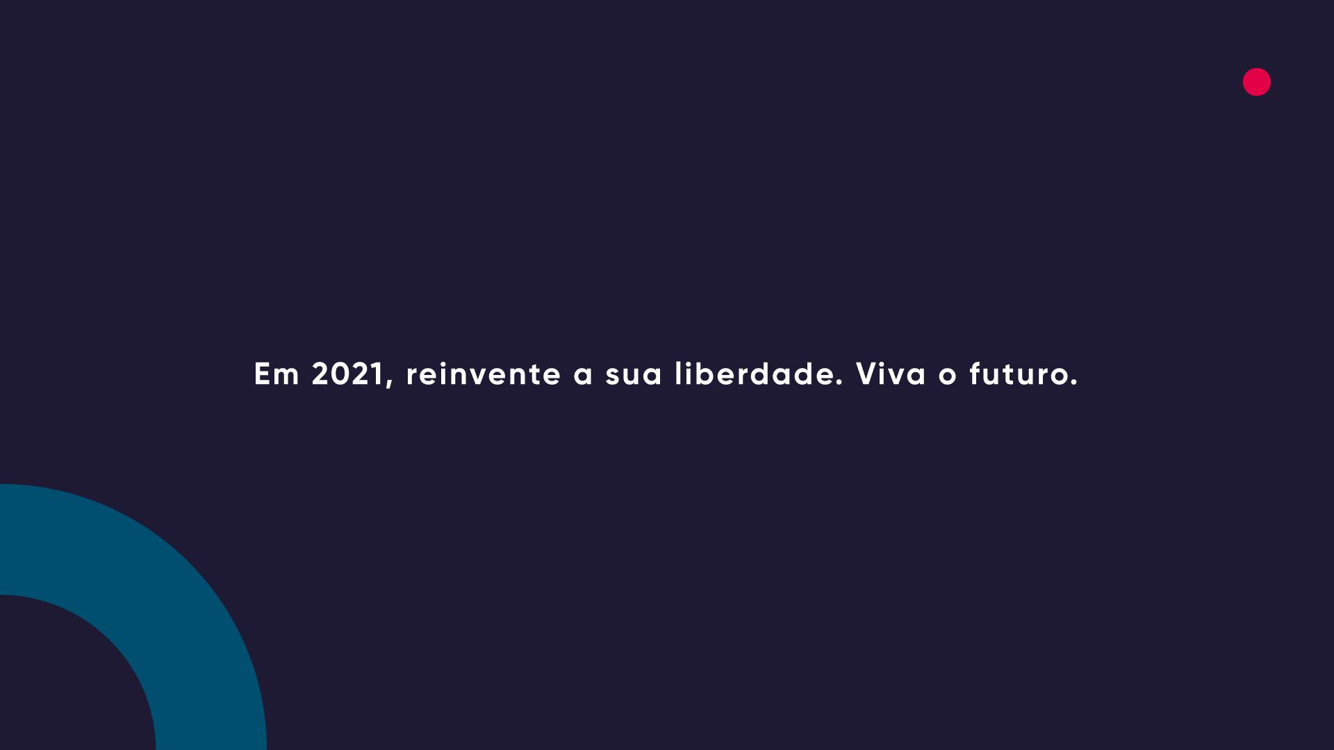Em 2021, reinvente a sua liberdade. Viva o futuro